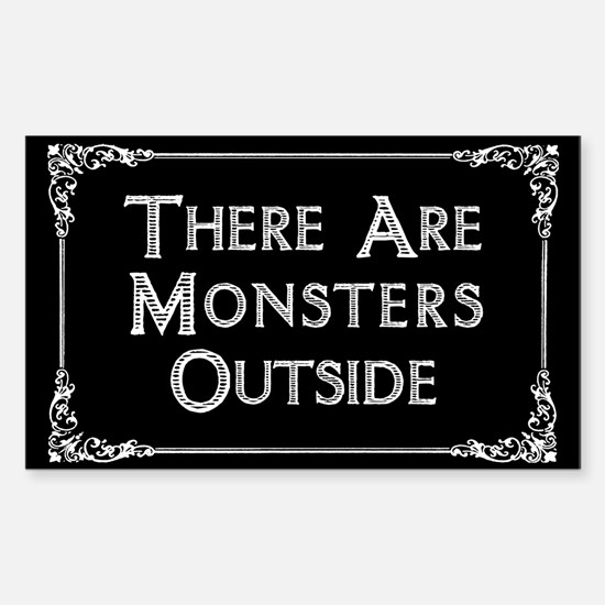 There Are Monsters Outside Sticker (Rectangle)