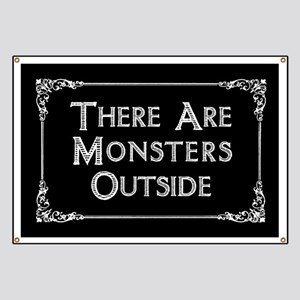 There Are Monsters Outside Banner