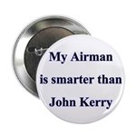My Airman is smarter than John Kerry Button