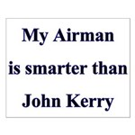 My Airman is smarter than John Kerry Small Poster