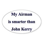 My Airman is smarter than John Kerry Sticker (Ova