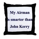 My Airman is smarter than John Kerry  Throw Pillow