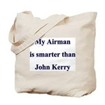 My Airman is smarter than John Kerry  Tote Bag