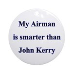 My Airman is smarter than John Kerry Ornament (Ro
