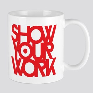 SHOW YOUR WORK Mugs