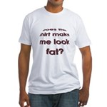 Make me look fat? Fitted T-Shirt