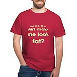 Make me look fat? Dark T-Shirt