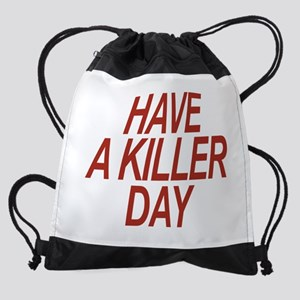 Have a Killer Day Drawstring Bag