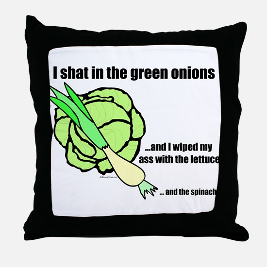 I shat in the green onions Throw Pillow
