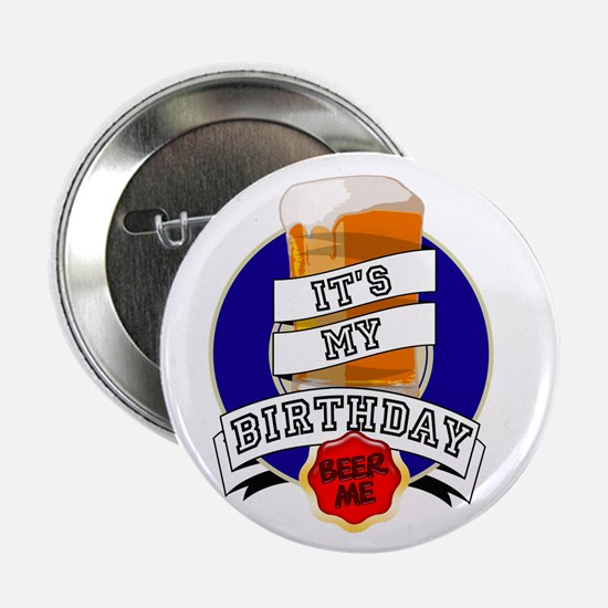 "It's My Bday Beer Me 2.25"" Button"