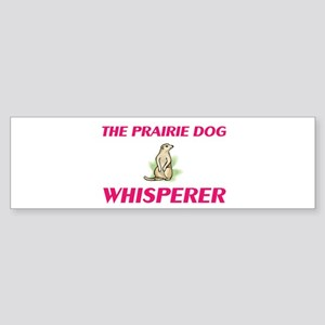 The Prairie Dog Whisperer Bumper Sticker