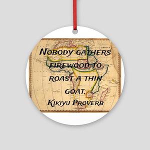 Nobody Gathers Firewood - Kikiyu Proverb Round Orn