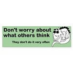 Worrying About What Others Think? Bumper Sticker