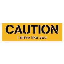 Caution I Drive LIke You - Sticker (Bumper)