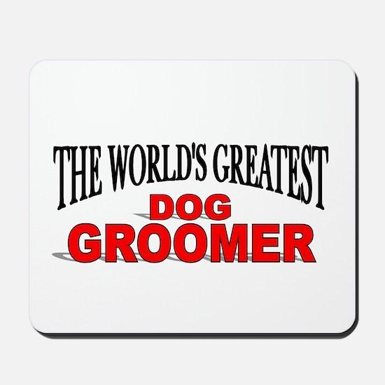 """The World's Greatest Dog Groomer"" Mousepad"
