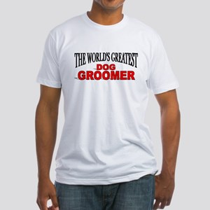 """""""The World's Greatest Dog Groomer"""" Fitted T-Shirt"""