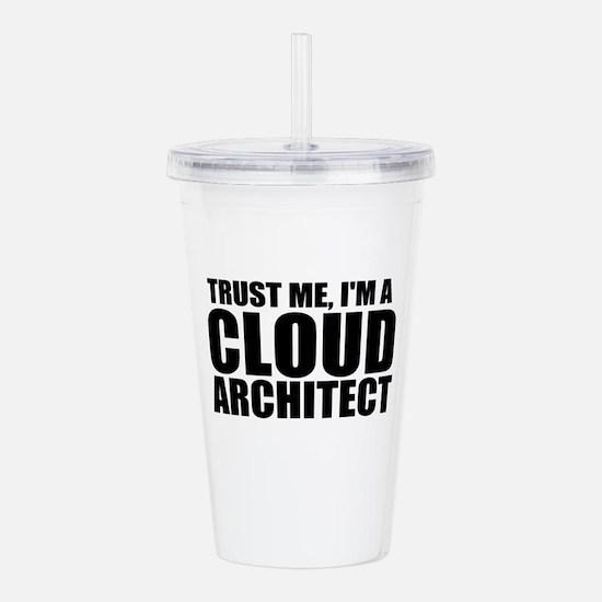 Trust Me, I'm A Cloud Architect Acrylic Double