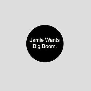 Jamie Wants Big Boom Mini Button
