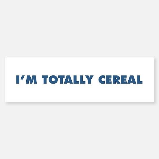 "The ""I'm Totally Cereal"" Line Bumper Bumper Bumper Sticker"