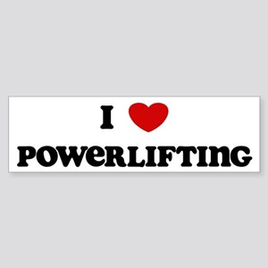 I Love Powerlifting Bumper Sticker