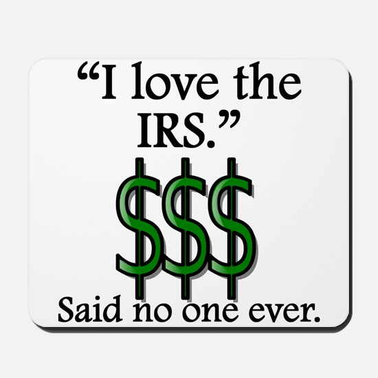 Said No One Ever: I Love The IRS Mousepad