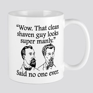 Said No One Ever: Clean Shaven Guy Mugs