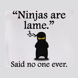 Said No One Ever: Ninjas Are Lame Throw Blanket