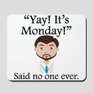 Said No One Ever: Yay! Its Monday! Mousepad