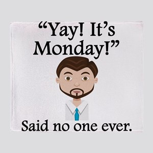 Said No One Ever: Yay! Its Monday! Throw Blanket