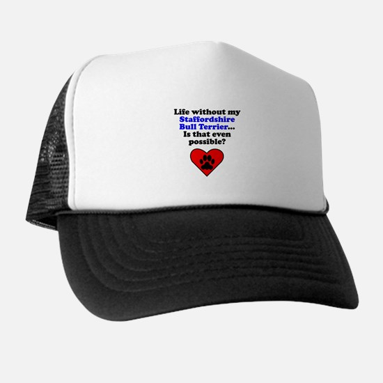 Life Without My Staffordshire Bull Terrier Trucker Hat