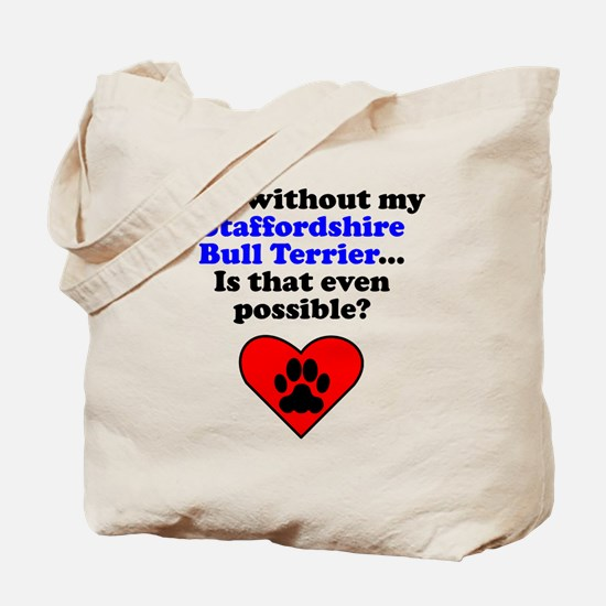 Life Without My Staffordshire Bull Terrier Tote Ba