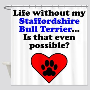 Life Without My Staffordshire Bull Terrier Shower