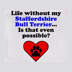 Life Without My Staffordshire Bull Terrier Throw B