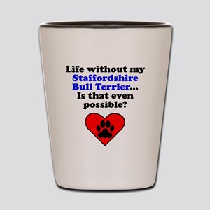 Life Without My Staffordshire Bull Terrier Shot Gl