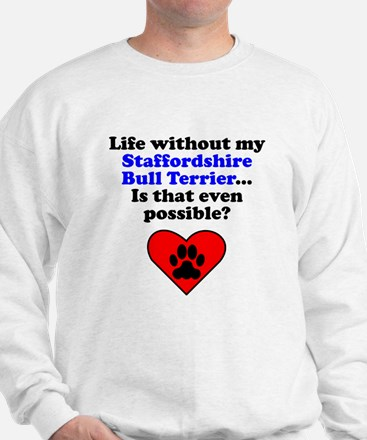 Life Without My Staffordshire Bull Terrier Sweatsh