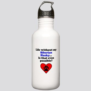 Life Without My Siberian Husky Water Bottle