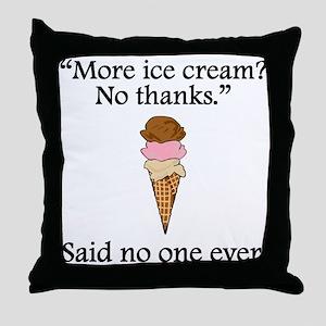Said No One Ever: More Ice Cream Throw Pillow