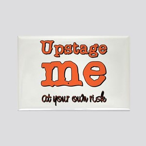 Upstage me at your own risk Rectangle Magnet