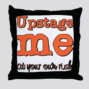 Upstage me at your own risk Throw Pillow