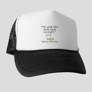 Said No One Ever: Im Glad I Did Those Shots Hat