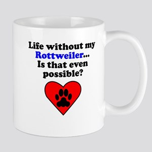 Life Without My Rottweiler Mugs