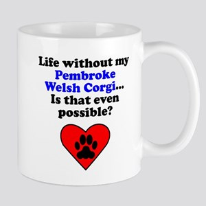 Life Without My Pembroke Welsh Corgi Mugs