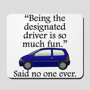 Said No One Ever: Designated Driver Mousepad
