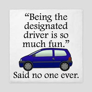 Said No One Ever: Designated Driver Queen Duvet