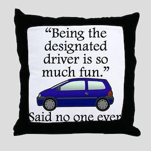 Said No One Ever: Designated Driver Throw Pillow