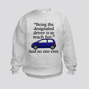 Said No One Ever: Designated Driver Sweatshirt