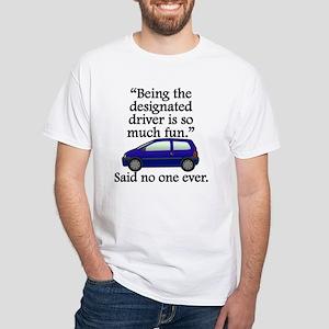 Said No One Ever: Designated Driver T-Shirt