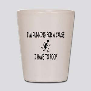 Im running for a cause, I have to poop Shot Glass