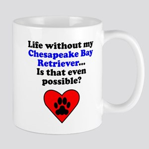 Life Without My Chesapeake Bay Retriever Mugs