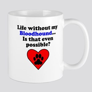 Life Without My Bloodhound Mugs